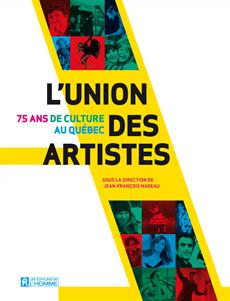 L&amp;apos;Union des artistes - 75 ans de culture au Qubec
