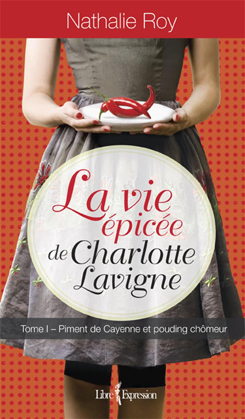 LA VIE EPICEE DE CHARLOTTE LAVIGNE, TOME 1