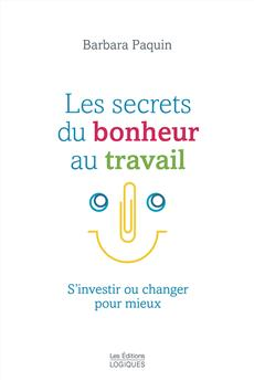 Les secrets du bonheur au travail - S&amp;apos;investir ou changer pour mieux