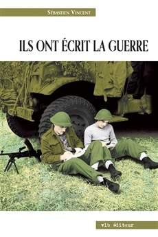 Ils ont crit la guerre - La Seconde Guerre mondiale  travers des crits de combattants canadiens-franais